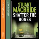 Shatter the Bones, Stuart MacBride