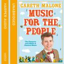 Music for the People: The Pleasures and Pitfalls of Classical Music, Gareth Malone