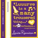 'Luuurve is a many trousered thing...', Louise Rennison