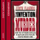 Invention of Murder: How the Victorians Revelled in Death and Detection and Created Modern Crime, Judith Flanders