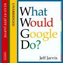 What Would Google Do?, Jeff Jarvis