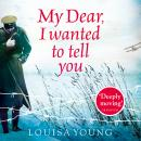 My Dear I Wanted to Tell You, Louisa Young