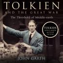 Tolkien and the Great War: The Threshold of Middle-earth, John Garth