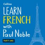 Learn French with Paul Noble for Beginners – Part 1: French Made Easy with Your 1 million-best-selling Personal Language Coach, Paul Noble