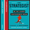 Strategist: Be the Leader Your Business Needs, Cynthia Montgomery
