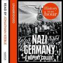 Nazi Germany: History in an Hour, Rupert Colley