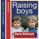 Steve Biddulph's Raising Boys: Why Boys are Different - and How to Help Them Become Happy and Well-Balanced Men, Steve Biddulph
