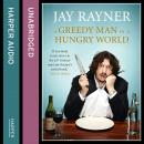 Greedy Man in a Hungry World: How (almost) everything you thought you knew about food is wrong, Jay Rayner