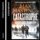 Catastrophe: Volume One: Europe Goes to War 1914 Audiobook