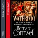 Waterloo: The History of Four Days, Three Armies and Three Battles, Bernard Cornwell