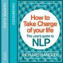 How to Take Charge of Your Life: The User's Guide to NLP, Alessio Roberti, Owen Fitzpatrick, Richard Bandler