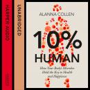 10% Human: How Your Body's Microbes Hold the Key to Health and Happiness, Alanna Collen