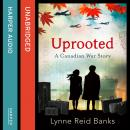 Uprooted - A Canadian War Story, Lynne Reid Banks