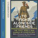 To Fight Alongside Friends: The First World War Diaries of Charlie May, Finlay Robertson