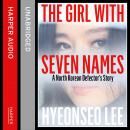 Girl with Seven Names: A North Korean Defector's Story, Hyeonseo Lee