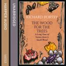 Wood for the Trees: The Long View of Nature from a Small Wood, Richard Fortey