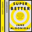 SuperBetter: How a gameful life can make you stronger, happier, braver and more resilient, Jane McGonigal