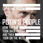 Putin's People: How the KGB Took Back Russia and then Took on the West, Catherine Belton
