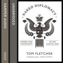 Naked Diplomacy: Power and Statecraft in the Digital Age, Tom Fletcher