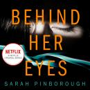 Behind Her Eyes: The Sunday Times #1 best selling psychological thriller, Sarah Pinborough
