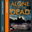 Alone with the Dead: A PC Donal Lynch Thriller, James Nally