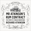 Mr Atkinson's Rum Contract: The Story of a Tangled Inheritance Audiobook