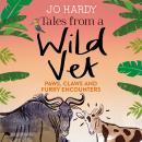 Tales from a Wild Vet: Paws, claws and furry encounters, Caro Handley, Jo Hardy