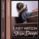 Skin Deep: All she wanted was a mummy, but was she too ugly to be loved?, Casey Watson