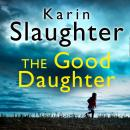 Good Daughter: The gripping new bestselling thriller from a No. 1 author, Karin Slaughter