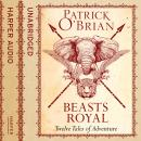 Beasts Royal: Twelve Tales of Adventure, Patrick O'Brian