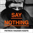 Say Nothing: A True Story Of Murder and Memory In Northern Ireland Audiobook