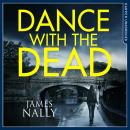 Dance With the Dead: A PC Donal Lynch Thriller, James Nally