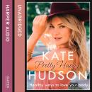 Pretty Happy: The Healthy Way to Love Your Body, Kate Hudson