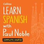Learn Spanish with Paul Noble - Complete Course: Spanish made easy with your bestselling personal language coach, Paul Noble