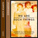 We Are Not Such Things: A Murder in a South African Township and the Search for Truth and Reconciliation, Justine Van der Leun