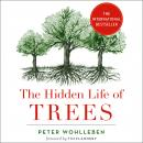 Hidden Life of Trees: What They Feel, How They Communicate, Peter Wohlleben