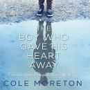 Boy Who Gave His Heart Away: A Death that Brought the Gift of Life, Cole Moreton