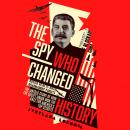 The Spy Who Changed History: The Untold Story of How the Soviet Union Won the Race for America's Top Audiobook