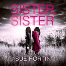 Sister Sister: A truly absorbing psychological thriller, Sue Fortin