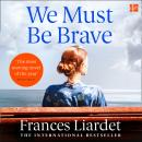 We Must Be Brave Audiobook