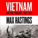 Vietnam: An Epic History of a Divisive War 1945-1975 Audiobook