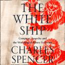 The White Ship: Conquest, Anarchy and the Wrecking of Henry I's Dream Audiobook