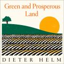 Green and Prosperous Land: A Blueprint for Rescuing the British Countryside Audiobook