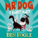 Mr Dog and the Rabbit Habit, Ben Fogle, Steve Cole