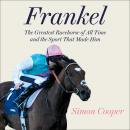 Frankel: The Greatest Racehorse of All Time and the Sport That Made Him Audiobook