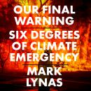 Our Final Warning: Six Degrees of Climate Emergency Audiobook