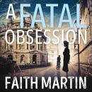 A Fatal Obsession: A gripping mystery perfect for all crime fiction readers from best seller Faith M Audiobook