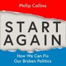 Start Again: How We Can Fix Our Broken Politics Audiobook