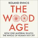 The Wood Age: How one material shaped the whole of human history Audiobook