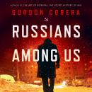 Russians Among Us: Sleeper Cells, Ghost Stories and the Hunt for Putin's Agents Audiobook